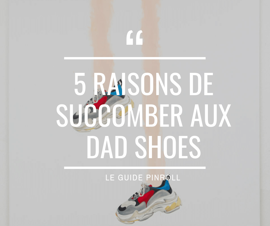 5 raisons de succomber aux dad shoes - Pinroll lacets baskets sneakers